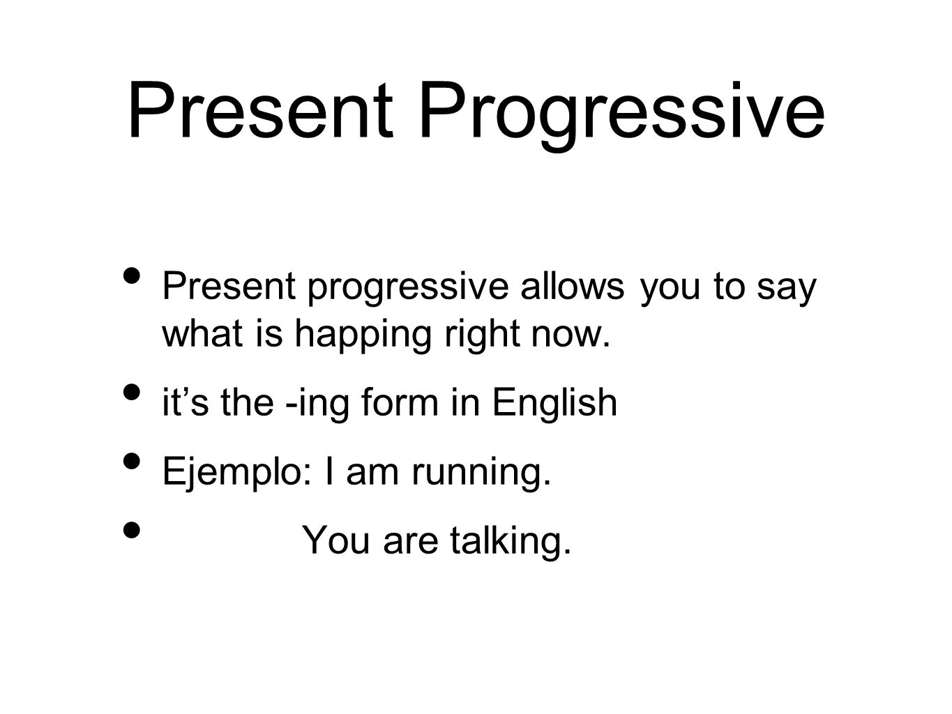 Present Progressive Present progressive allows you to say what is happing right now. it's the -ing form in English.