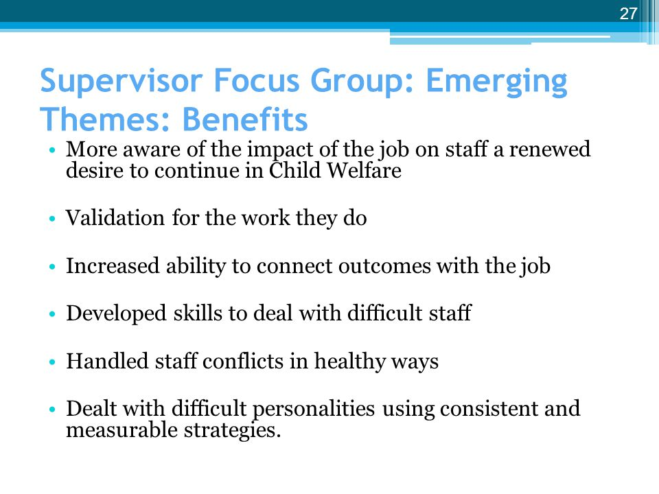 Supervisor Focus Group: Emerging Themes: Benefits