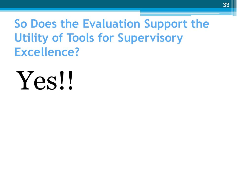 So Does the Evaluation Support the Utility of Tools for Supervisory Excellence