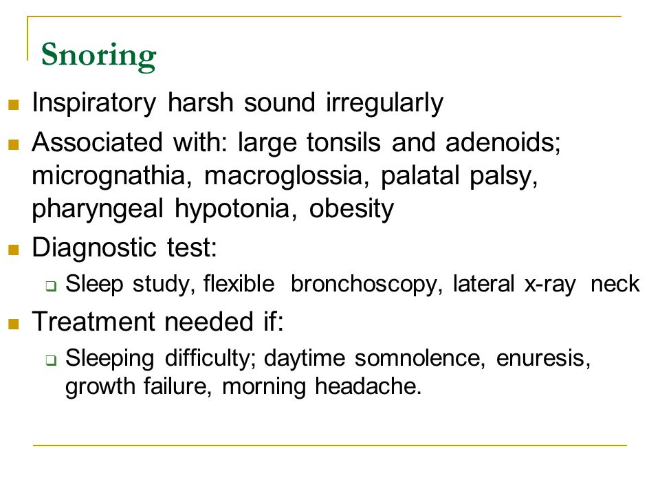 Snoring Inspiratory harsh sound irregularly