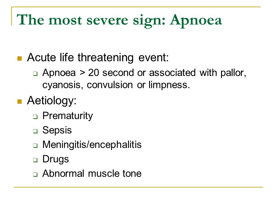 The most severe sign: Apnoea