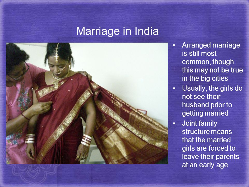 Marriage in India Arranged marriage is still most common, though this may not be true in the big cities.