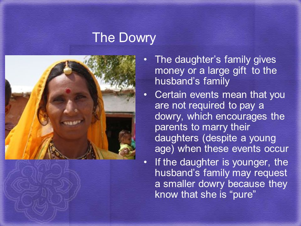 The Dowry The daughter's family gives money or a large gift to the husband's family.