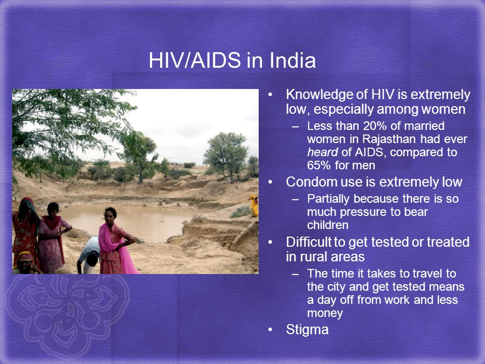 HIV/AIDS in India Knowledge of HIV is extremely low, especially among women.