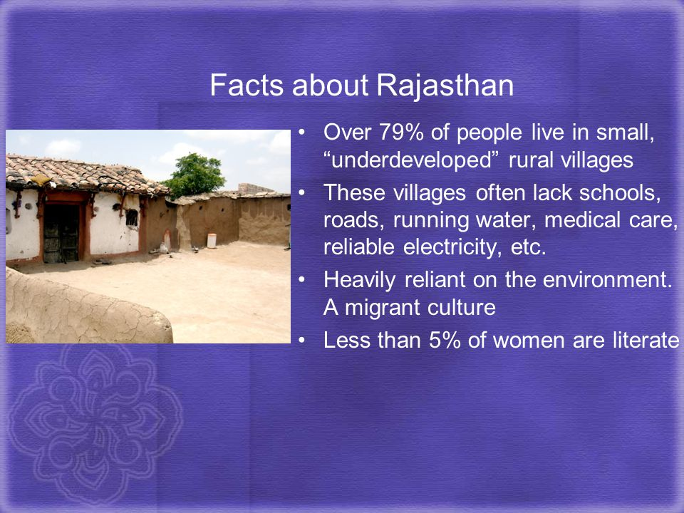 Facts about Rajasthan Over 79% of people live in small, underdeveloped rural villages.