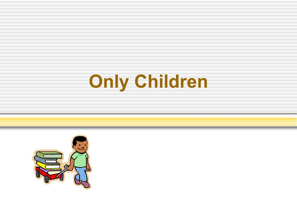 Only Children