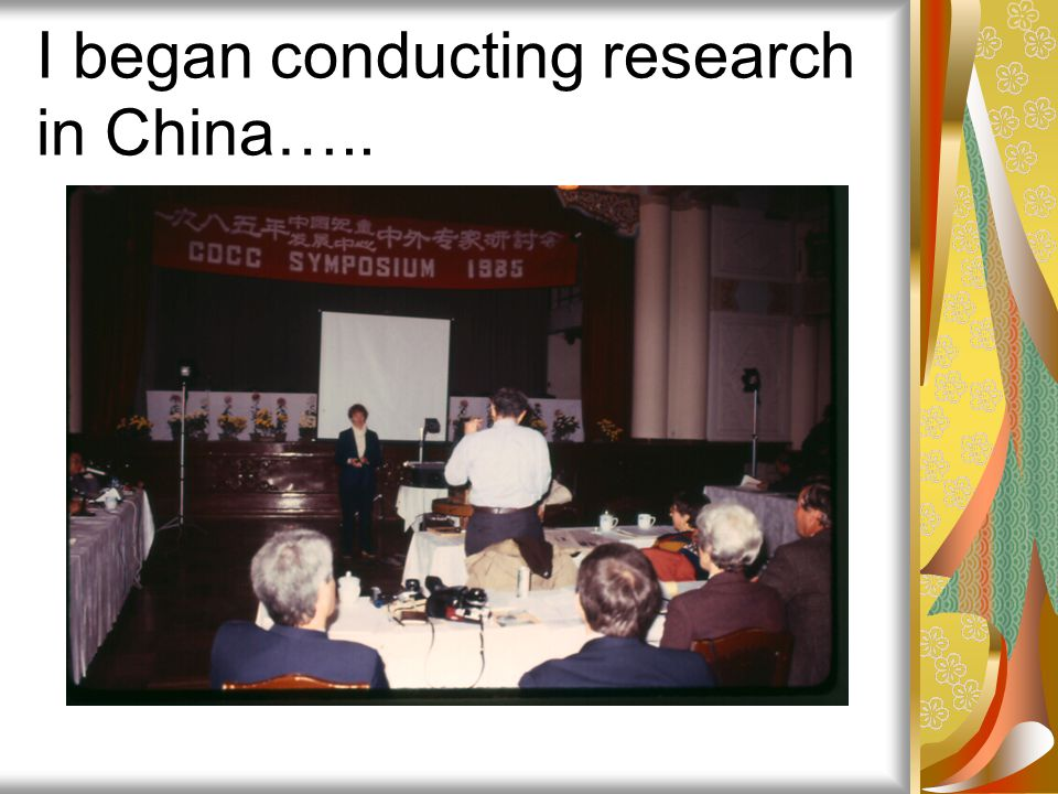 I began conducting research in China…..