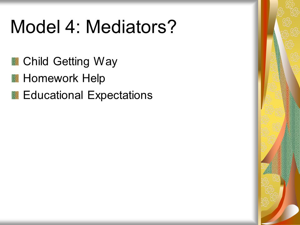 Model 4: Mediators Child Getting Way Homework Help