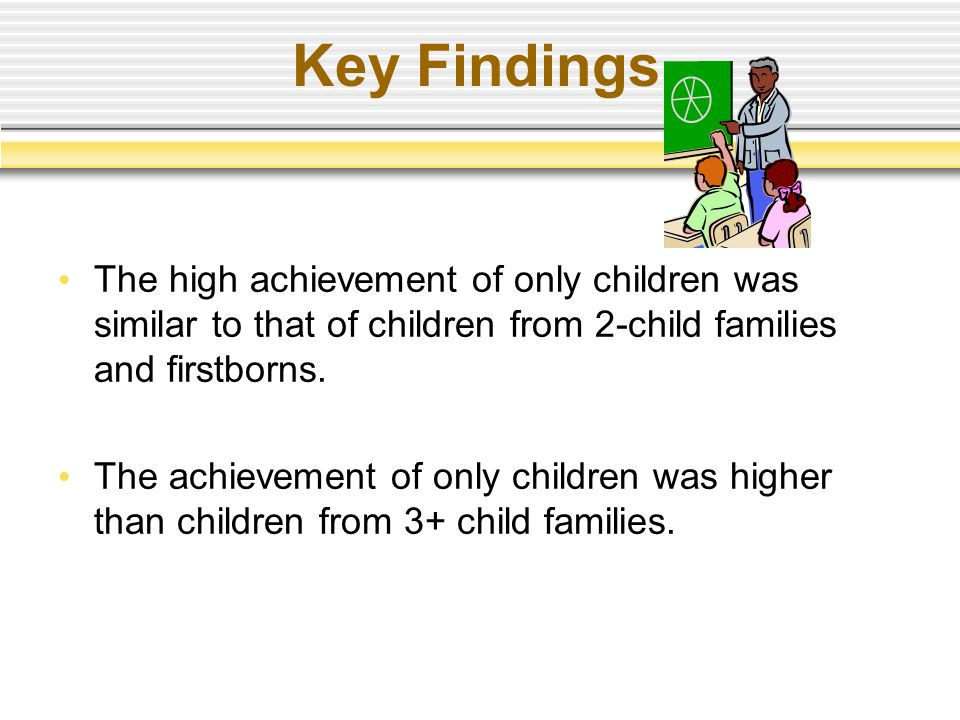 Key Findings The high achievement of only children was similar to that of children from 2-child families and firstborns.