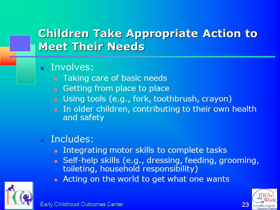 Children Take Appropriate Action to Meet Their Needs