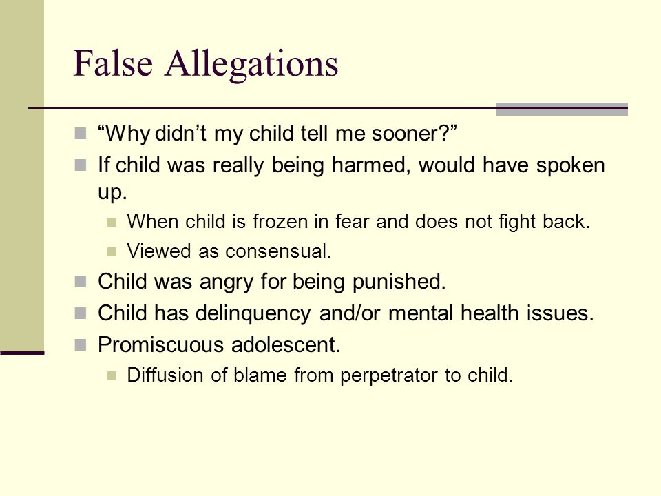 False Allegations Why didn't my child tell me sooner