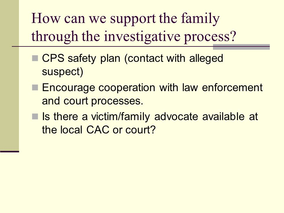How can we support the family through the investigative process
