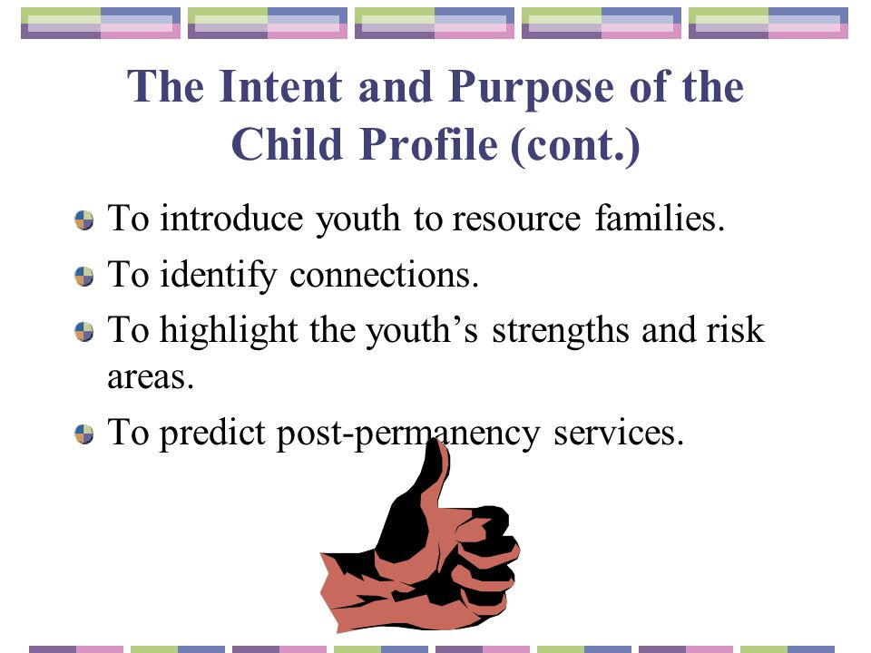 The Intent and Purpose of the Child Profile (cont.)