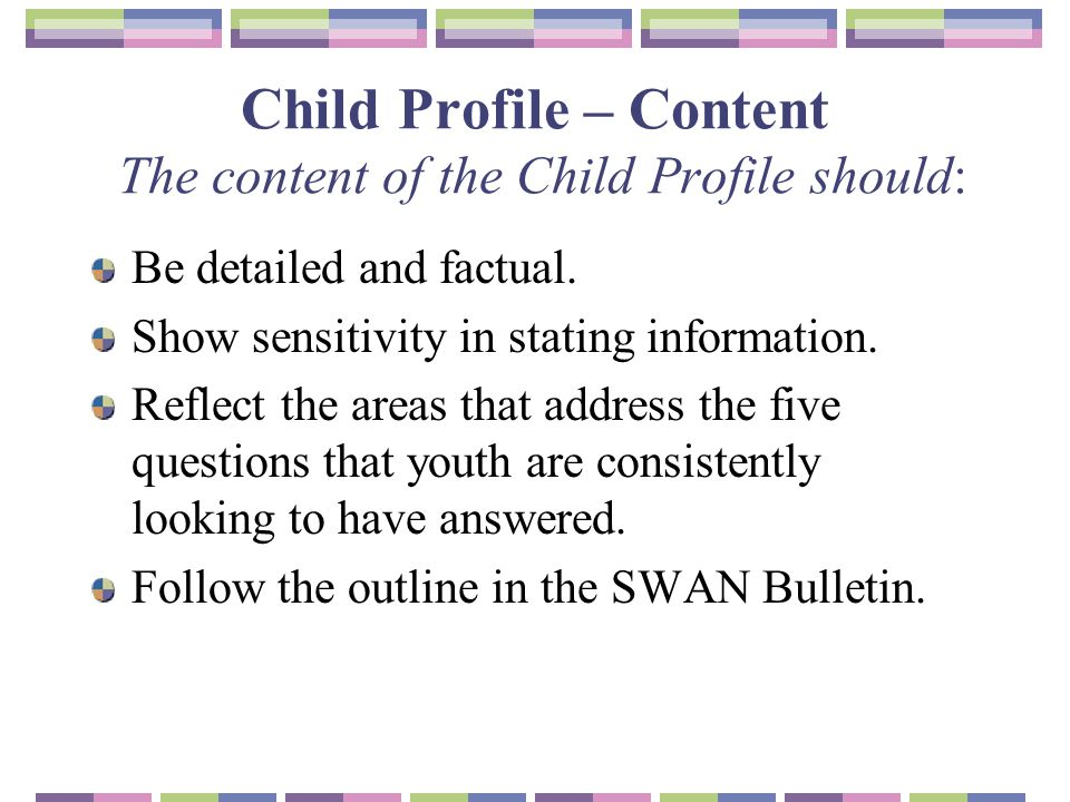 Child Profile – Content The content of the Child Profile should: