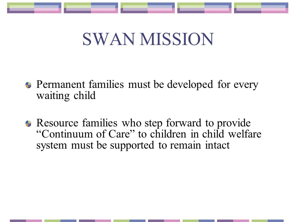 SWAN MISSION Permanent families must be developed for every waiting child.