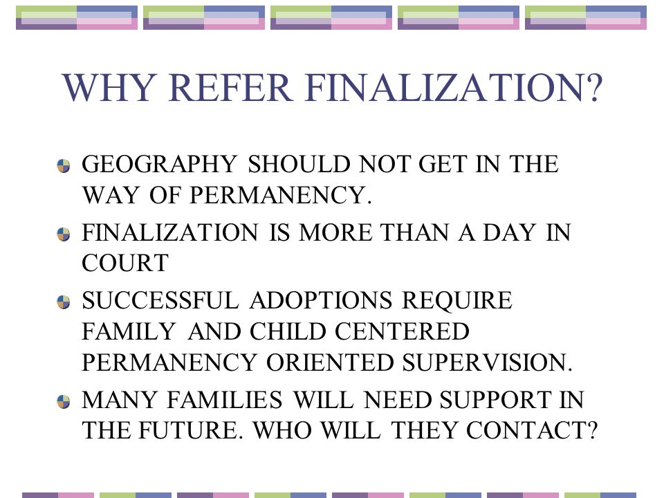 WHY REFER FINALIZATION