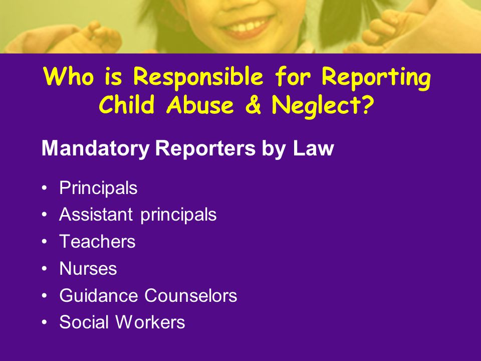 Who is Responsible for Reporting Child Abuse & Neglect