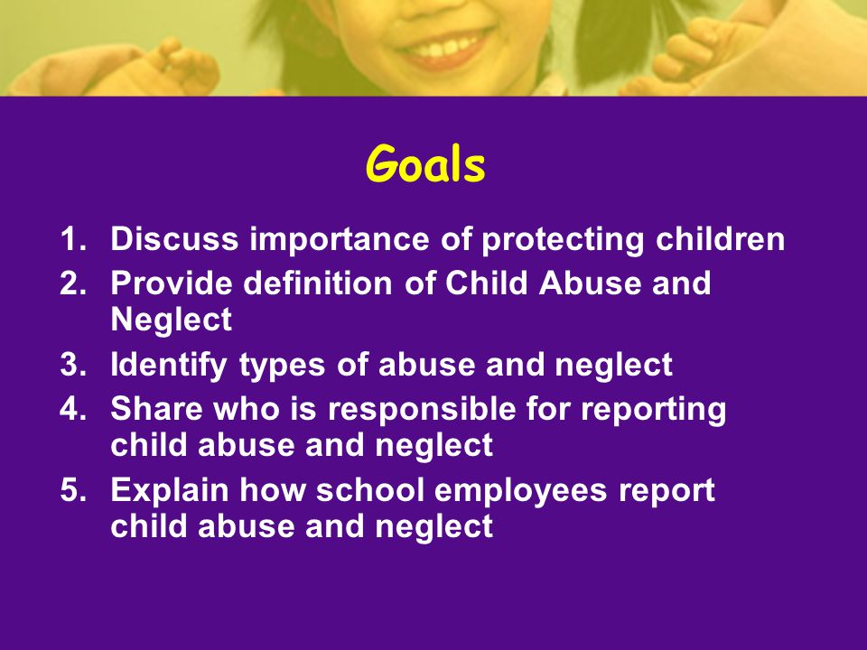 Goals Discuss importance of protecting children