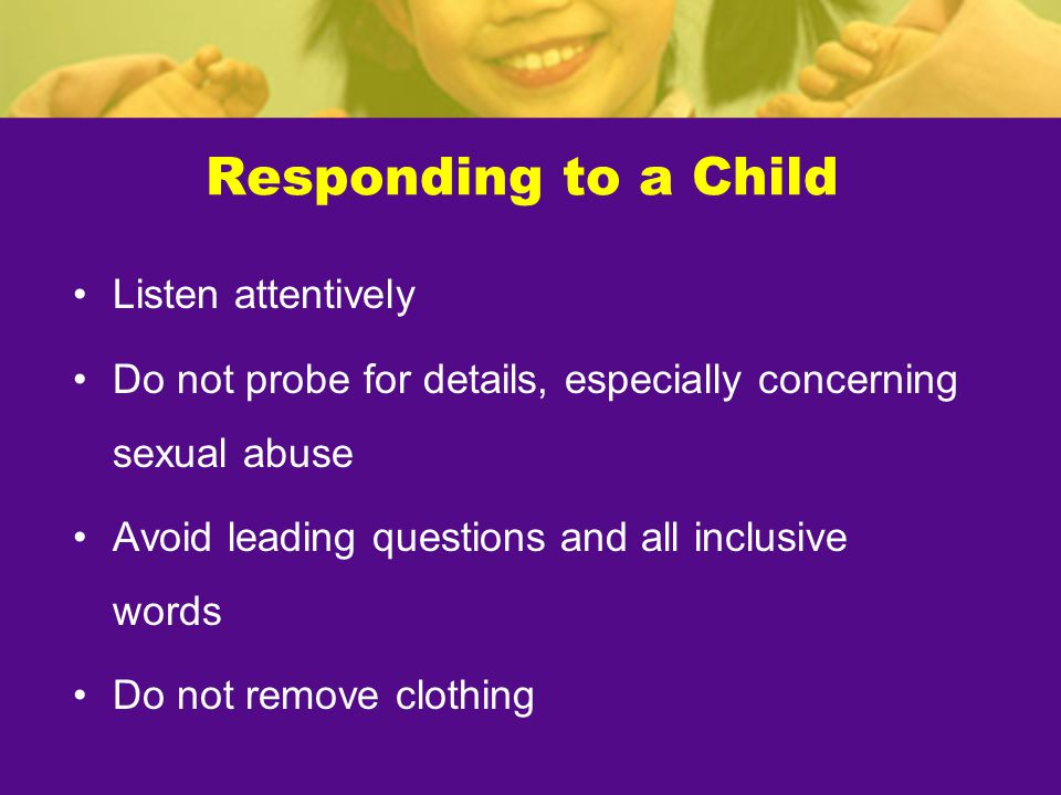 Responding to a Child Listen attentively