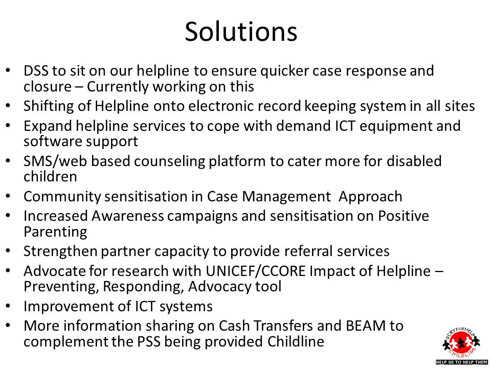 Solutions DSS to sit on our helpline to ensure quicker case response and closure – Currently working on this.