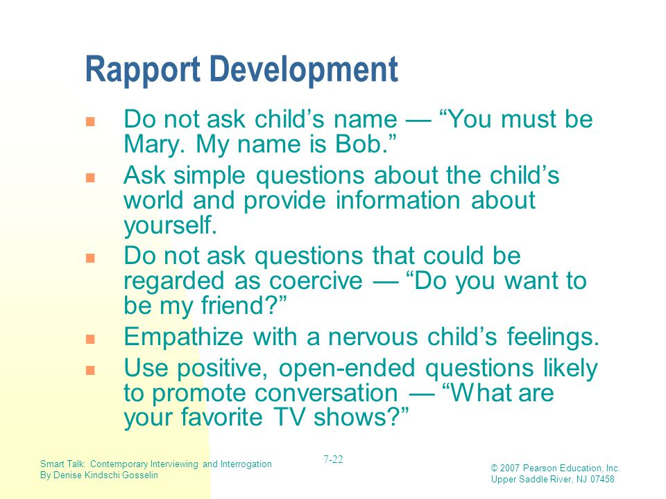 Rapport Development Do not ask child's name — You must be Mary. My name is Bob.