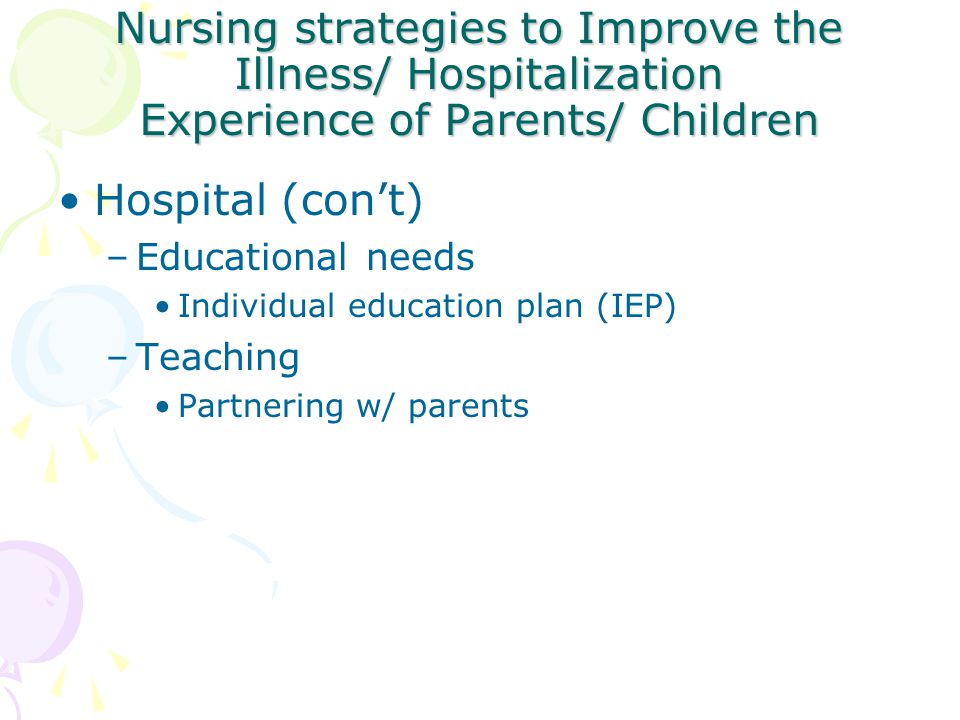 Nursing strategies to Improve the Illness/ Hospitalization Experience of Parents/ Children
