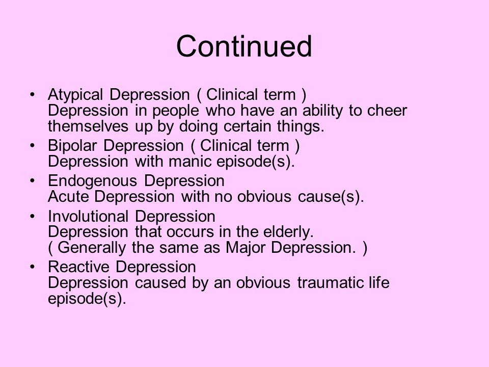 Continued Atypical Depression ( Clinical term ) Depression in people who have an ability to cheer themselves up by doing certain things.