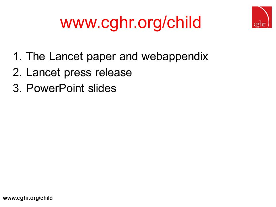 www.cghr.org/child The Lancet paper and webappendix