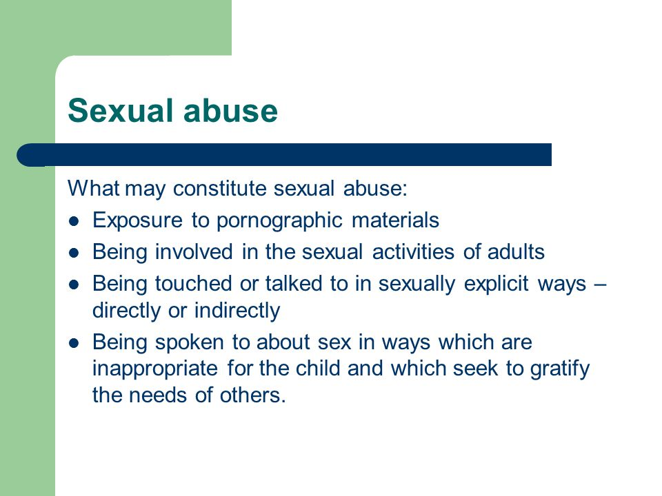 Sexual abuse What may constitute sexual abuse:
