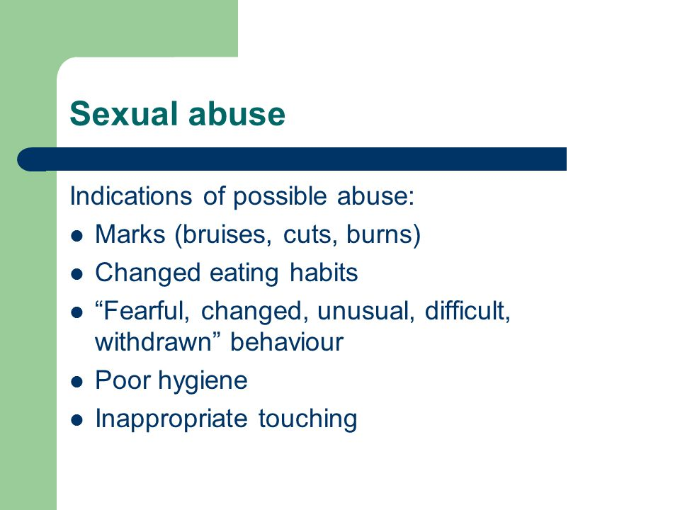 Sexual abuse Indications of possible abuse: