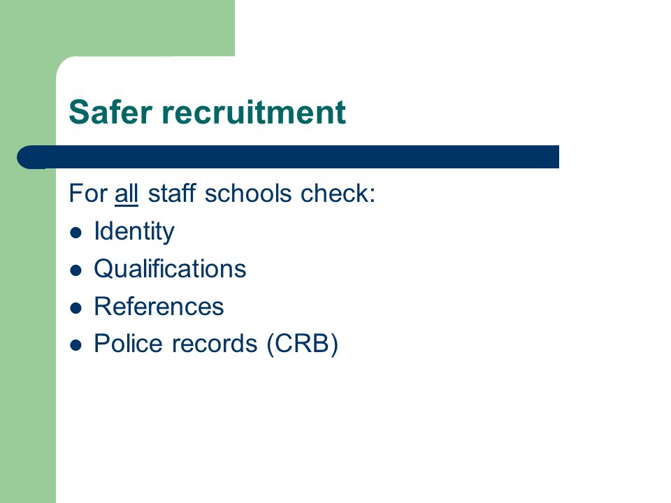 Safer recruitment For all staff schools check: Identity Qualifications
