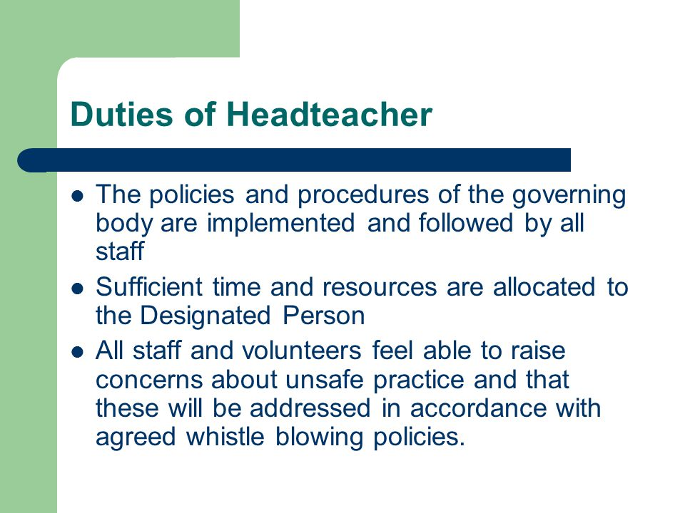 Duties of Headteacher The policies and procedures of the governing body are implemented and followed by all staff.