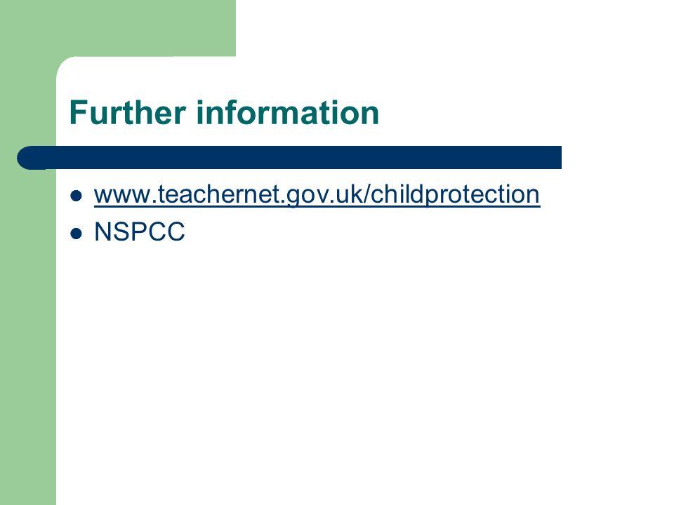 Further information www.teachernet.gov.uk/childprotection NSPCC