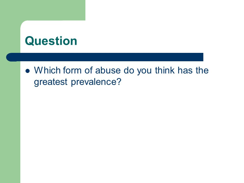Question Which form of abuse do you think has the greatest prevalence