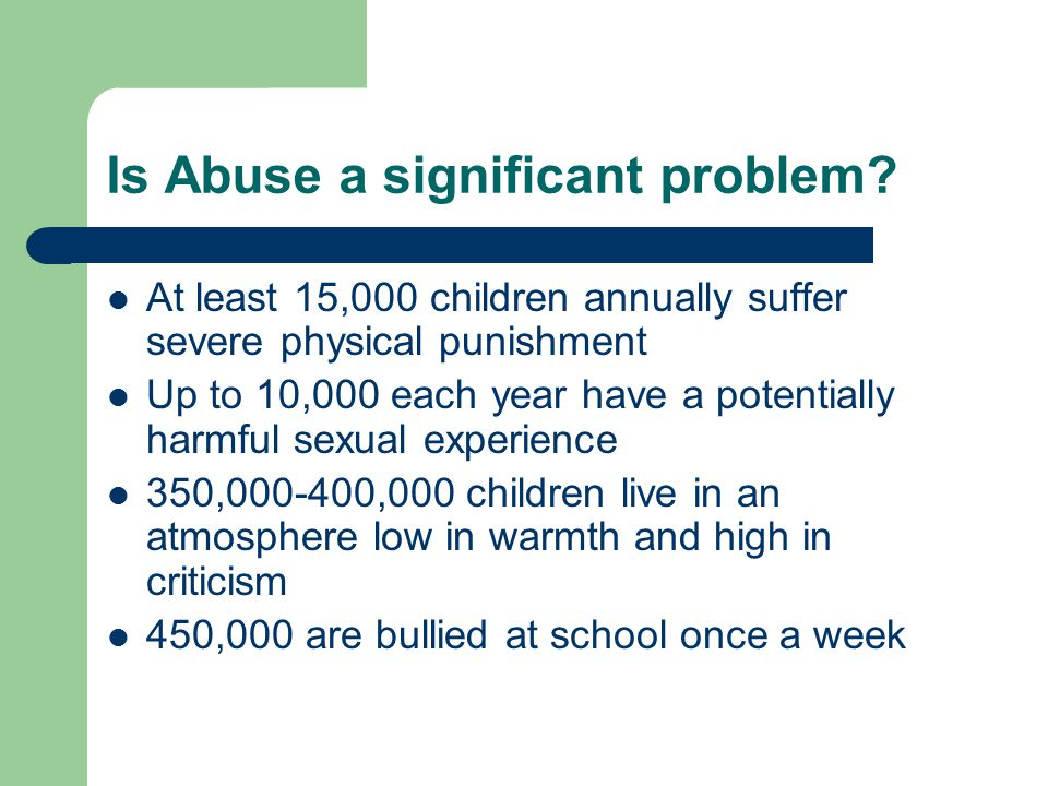 Is Abuse a significant problem