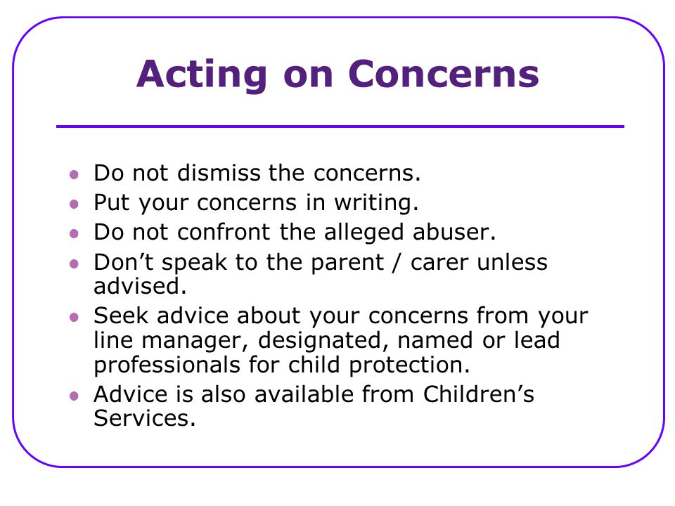 Acting on Concerns Do not dismiss the concerns.