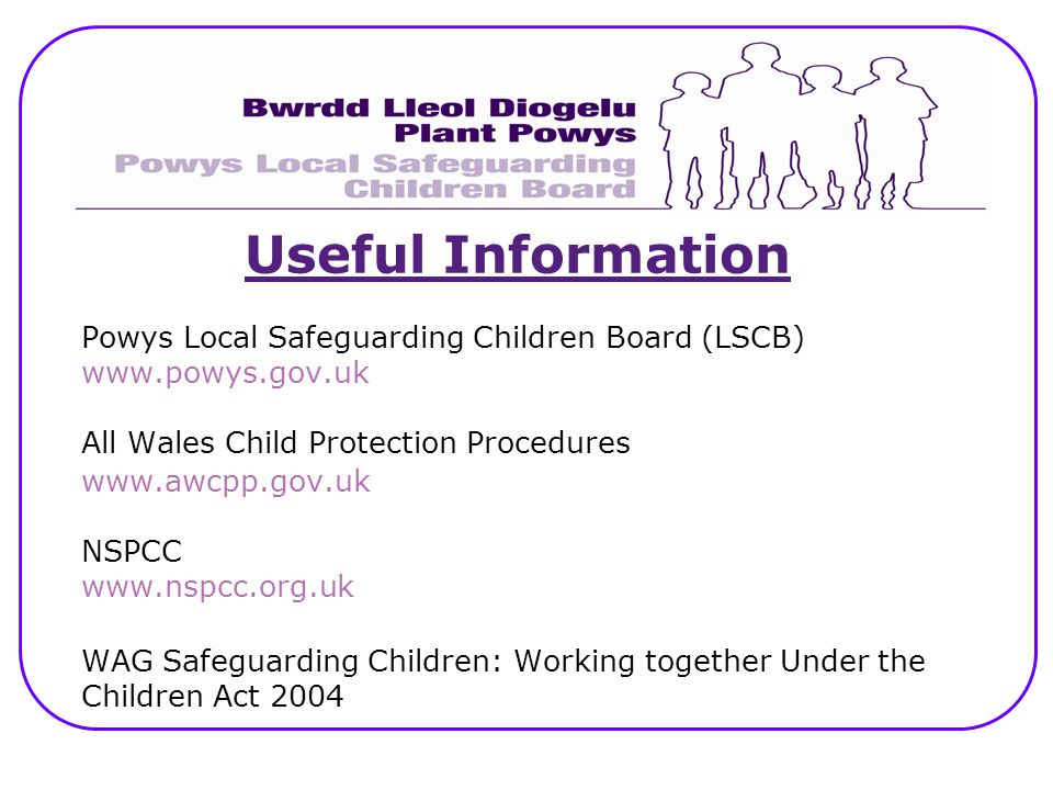 Useful Information Powys Local Safeguarding Children Board (LSCB)