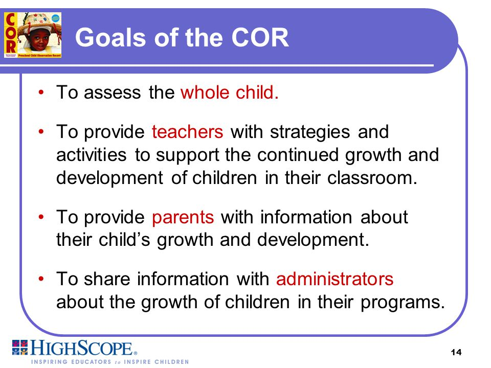 Goals of the COR To assess the whole child.