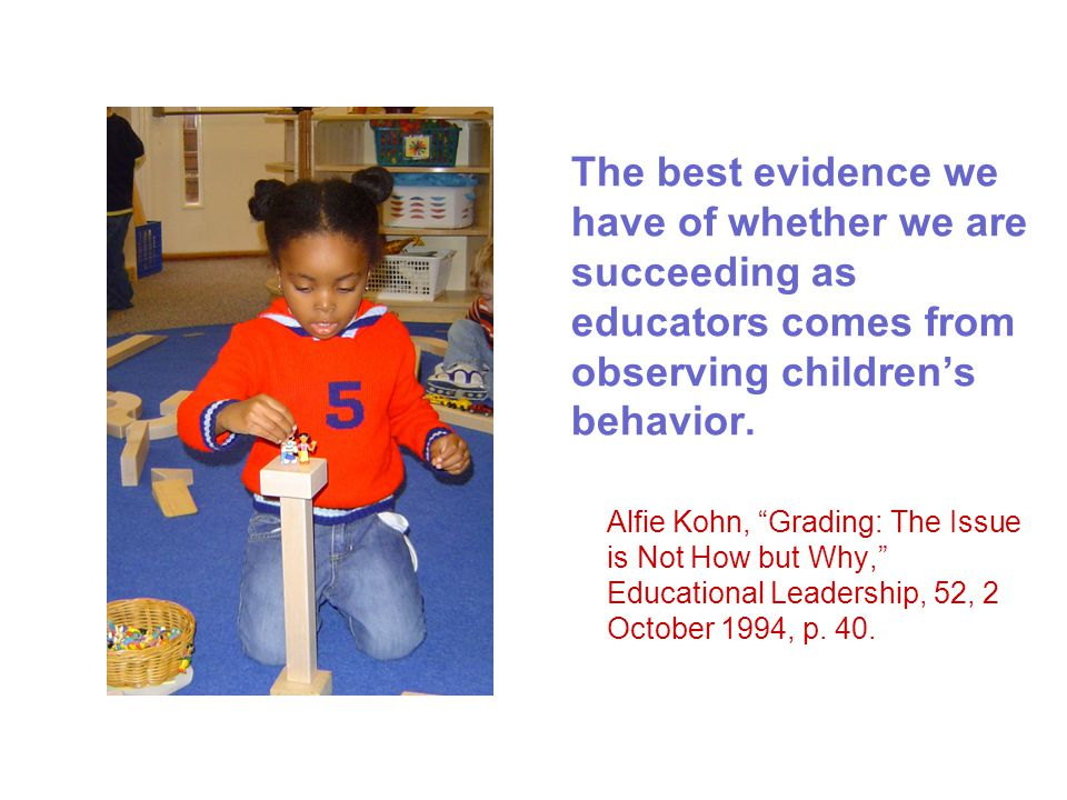 The best evidence we have of whether we are succeeding as educators comes from observing children's behavior.