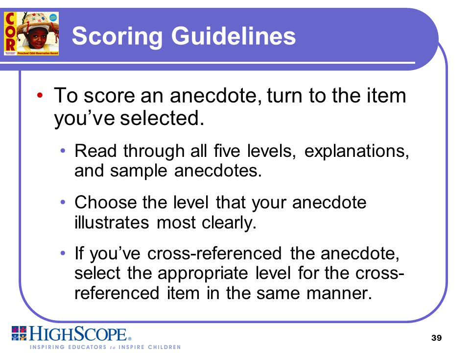 Scoring Guidelines To score an anecdote, turn to the item you've selected. Read through all five levels, explanations, and sample anecdotes.
