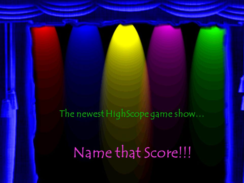 The newest HighScope game show…
