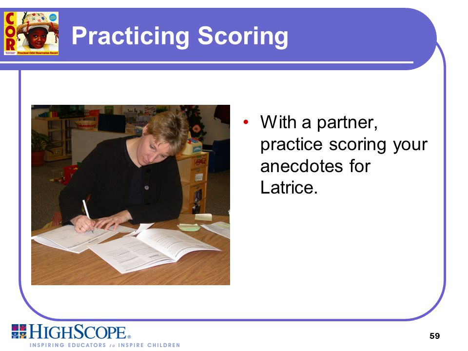 Practicing Scoring With a partner, practice scoring your anecdotes for Latrice.