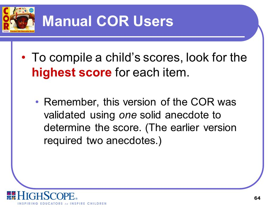 Manual COR Users To compile a child's scores, look for the highest score for each item.