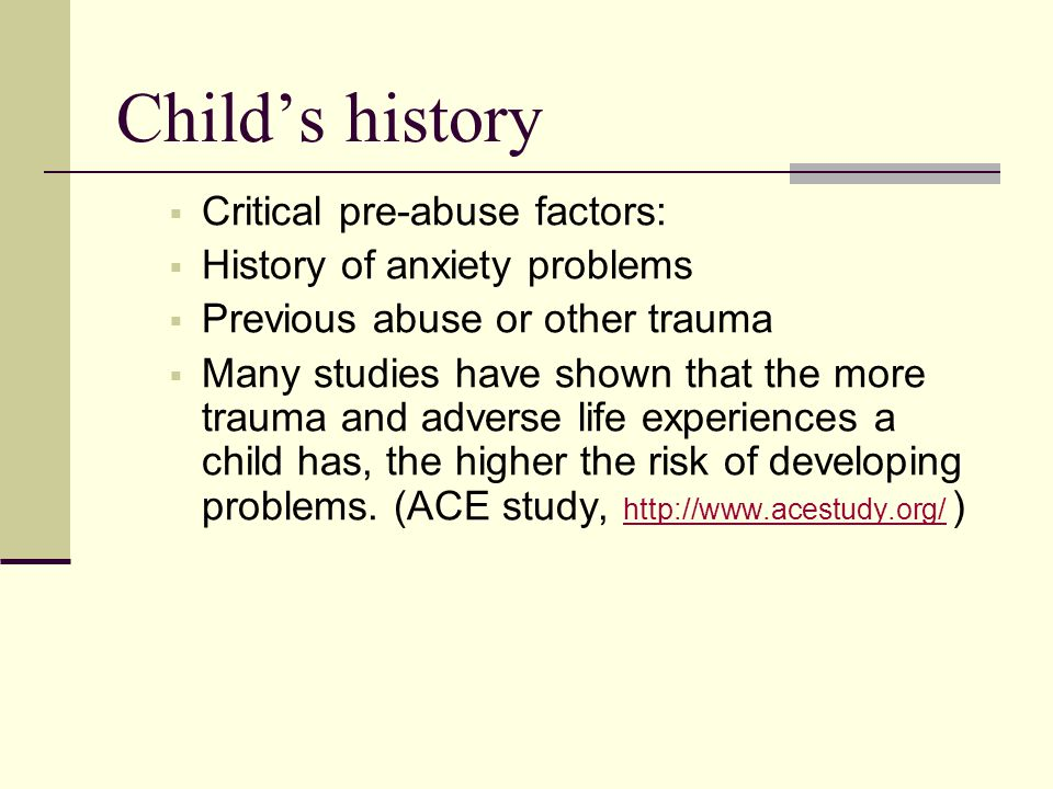 Child's history Critical pre-abuse factors: