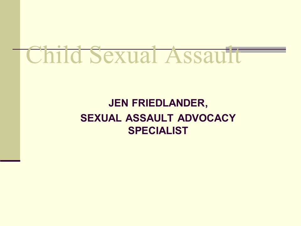 JEN FRIEDLANDER, SEXUAL ASSAULT ADVOCACY SPECIALIST