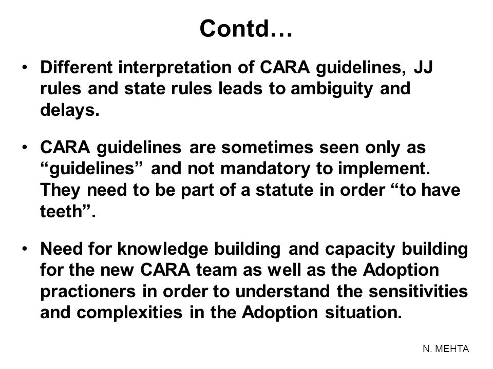 Contd… Different interpretation of CARA guidelines, JJ rules and state rules leads to ambiguity and delays.