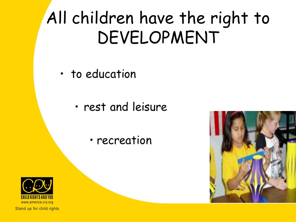 All children have the right to DEVELOPMENT