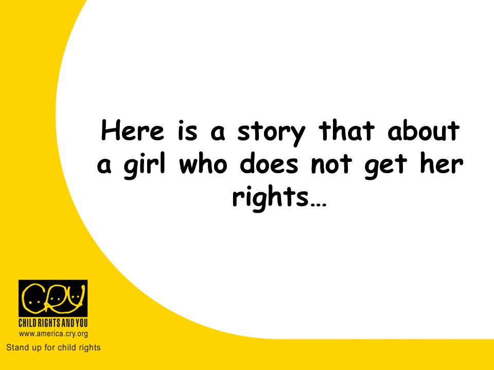 Here is a story about a girl who does not get all her rights…