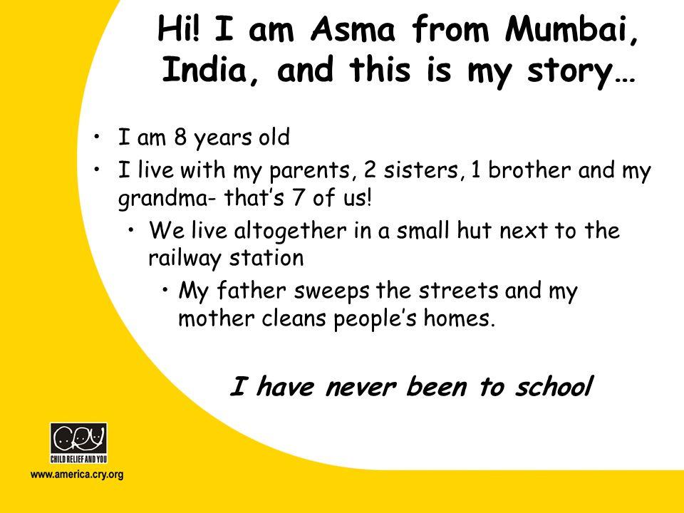 Hi! I am Asma from Mumbai, India, and this is my story…