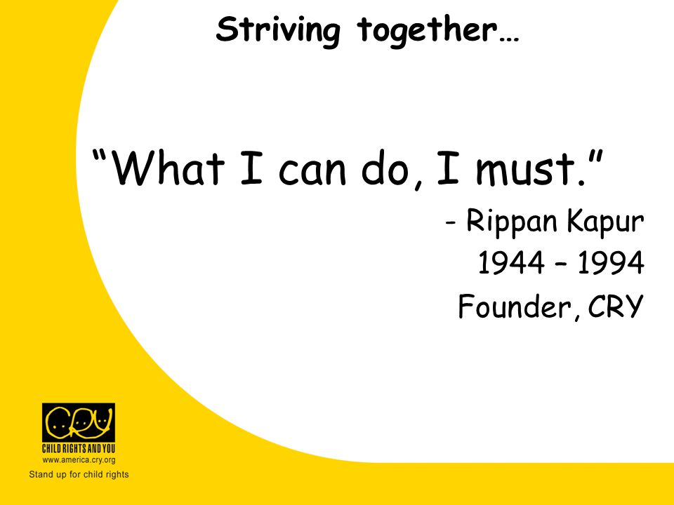 What I can do, I must. Striving together… - Rippan Kapur 1944 – 1994
